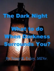 The Dark Night; What to do When Darkness Surrounds You ebook by Terry Tuley