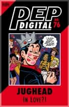 Pep Digital Vol. 076: Jughead in LOVE?! ebook by Archie Superstars