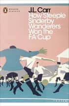 How Steeple Sinderby Wanderers Won the F.A. Cup ebook by J.L. Carr
