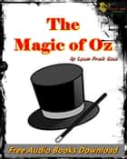 The Magic of Oz [The Best Classic Fiction ] - (Free Audio Books Download) ebook by L. Frank Baum
