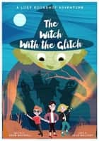 The Witch With The Glitch - A Lost Bookshop Adventure ebook by Adam Maxwell
