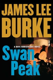 Swan Peak - A Dave Robicheaux Novel ebook by James Lee Burke