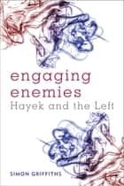 Engaging Enemies - Hayek and the Left ebook by Simon Griffiths