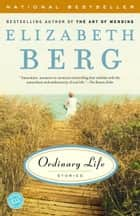 Ordinary Life ebook by Elizabeth Berg