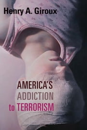 America's Addiction to Terrorism ebook by Henry A. Giroux