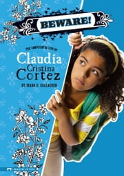 Beware! - The Complicated Life of Claudia Cristina Cortez ebook by Diana G Gallagher,Brann Garvey