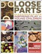 Loose Parts - Inspiring Play in Young Children ebook by Lisa Daly, Miriam Beloglovsky, Jenna Daly