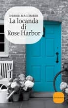 La locanda di Rose Harbor eBook by Debbie Macomber, Claudia del Giudice