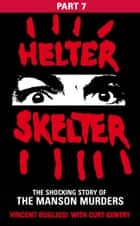 Helter Skelter: Part Seven of the Shocking Manson Murders ebook by Vincent Bugliosi