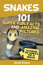 Snakes: 101 Super Fun Facts And Amazing Pictures (Featuring The World's Top 10 Snakes) ebook by Janet Evans