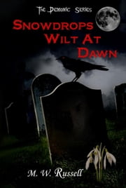 Snowdrops Wilt At Dawn: The Demonic Series bk2 ebook by M W Russell