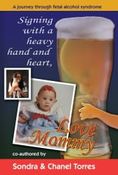 Signing with A Heavy Hand and Heart, Love Mommy ebook by Sondra Torres
