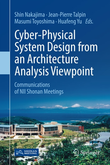 Cyber-Physical System Design from an Architecture Analysis Viewpoint - Communications of NII Shonan Meetings ebook by