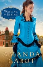 Waiting for Spring (Westward Winds Book #2) - A Novel eBook by Amanda Cabot
