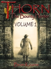 Thorn the Bounty Hunter Volume 1 ebook by Brom Kearne