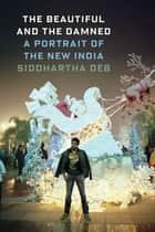 The Beautiful and the Damned ebook by Siddhartha Deb