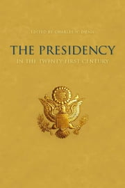 The Presidency in the Twenty-first Century ebook by Charles W. Dunn