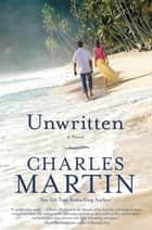Unwritten - A Novel ebook by Charles Martin