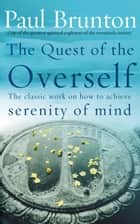 The Quest Of The Overself - The classic work on how to achieve serenity of mind ebook by P Brunton, Paul Brunton