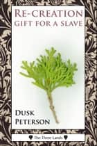 Re-creation: gift for a slave (The Three Lands) ebook by Dusk Peterson