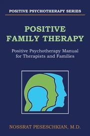 Positive Family Therapy - Positive Psychotherapy Manual for Therapists and Families ebook by Nossrat Peseschkian