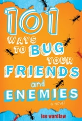 101 Ways to Bug Your Friends and Enemies ebook by Lee Wardlaw