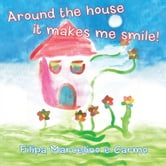 Around the House It Makes Me Smile! ebook by Filipa Marcelino e Carmo