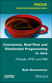 Concurrent, Real-Time and Distributed Programming in Java - Threads, RTSJ and RMI ebook by Badr Benmammar