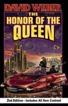 The Honor of the Queen, Second Edition ebook by David Weber
