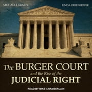 The Burger Court and the Rise of the Judicial Right audiobook by Michael J. Graetz, Linda Greenhouse