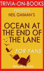 Ocean at the End of the Lane: A Novel by Neil Gaiman (Trivia-On-Books) ebook by Trivion Books
