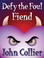 Defy the Foul Fiend, - or The Misadventures of a Heart ebook by John Collier