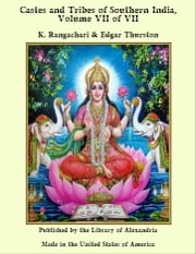 Castes and Tribes of Southern India, Volume VII of VII ebook by K. Rangachari & Edgar Thurston