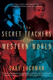 The Secret Teachers of the Western World ebook by Gary Lachman