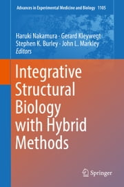 Integrative Structural Biology with Hybrid Methods ebook by Haruki Nakamura, Gerard Kleywegt, Stephen K. Burley,...