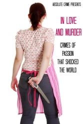 In Love and Murder - Crimes of Passion That Shocked the World ebook by William Webb