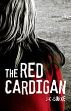 The Red Cardigan ebook by J.C. Burke