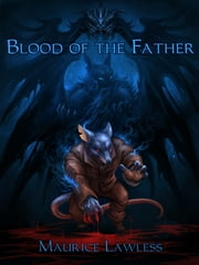 Blood of the Father ebook by Maurice Lawless