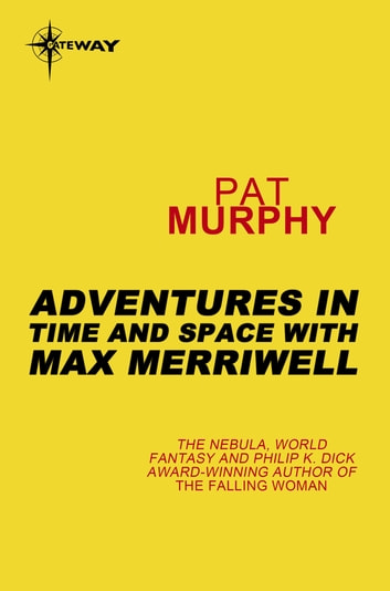 Adventures in Time and Space with Max Merriwell ebook by Pat Murphy