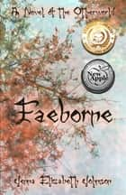Faeborne: A Novel of the Otherworld ebook by Jenna Elizabeth Johnson