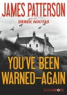 You've Been Warned--Again ebook by James Patterson, Derek Nikitas