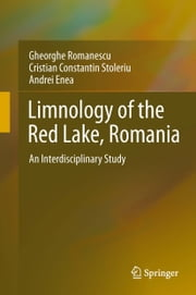 Limnology of the Red Lake, Romania - An Interdisciplinary Study ebook by Gheorghe Romanescu, Cristian Constantin Stoleriu, Andrei Enea