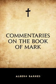 Commentaries on the Book of Mark ebook by Albert Barnes