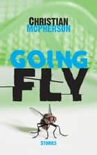 Going Fly ebook by Christian McPherson