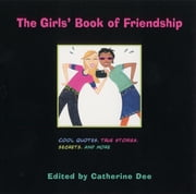 The Girls' Book of Friendship - Cool Quotes, True Stories, Secrets and More ebook by Catherine Dee
