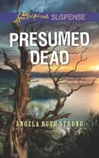 Presumed Dead (Mills & Boon Love Inspired Suspense) ebook by Angela Ruth Strong