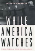 While America Watches ebook by Jeffrey Shandler