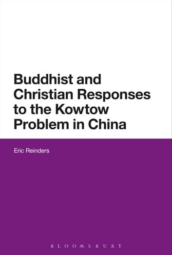Buddhist and Christian Responses to the Kowtow Problem in China ebook by Eric Reinders