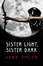 Sister Light, Sister Dark ebook by Jane Yolen