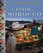 The Food of Morocco ebook by Paula Wolfert